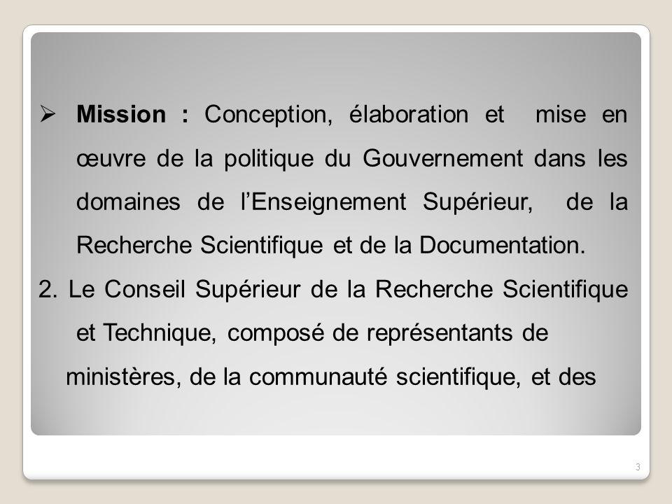 Mission : Conception, élaboration et mise en œuvre de la politique du Gouvernement dans les domaines de l'Enseignement Supérieur, de la Recherche Scientifique et de la Documentation.