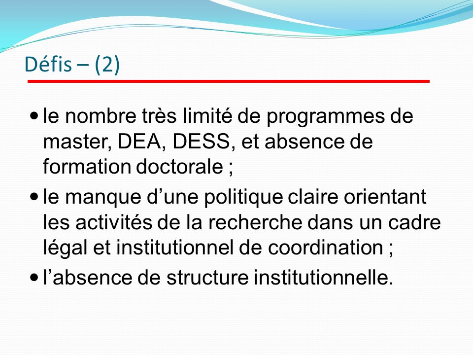 Défis – (2) le nombre très limité de programmes de master, DEA, DESS, et absence de formation doctorale ;