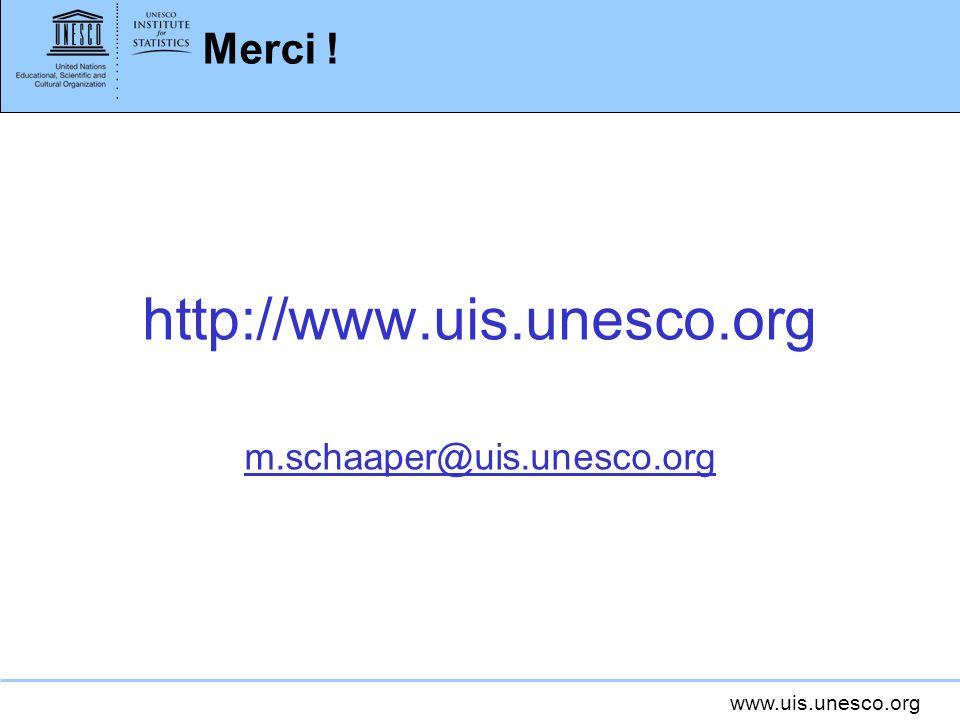Merci ! http://www.uis.unesco.org m.schaaper@uis.unesco.org