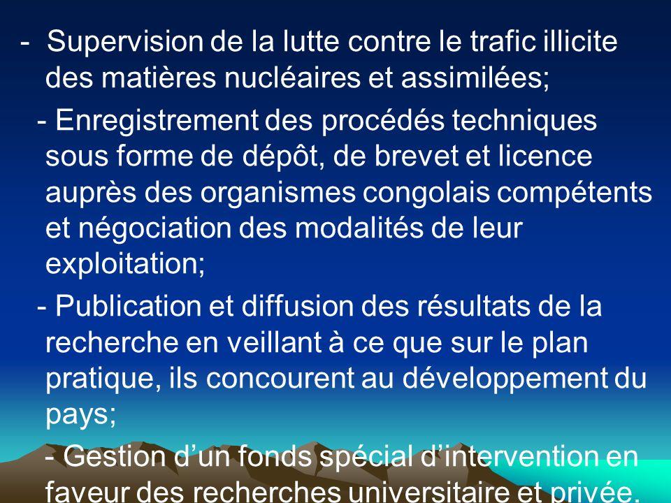 - Supervision de la lutte contre le trafic illicite des matières nucléaires et assimilées;