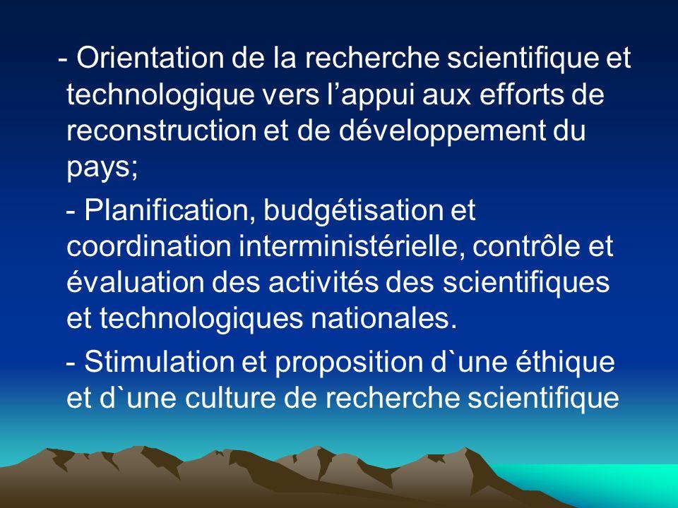 - Orientation de la recherche scientifique et technologique vers l'appui aux efforts de reconstruction et de développement du pays;