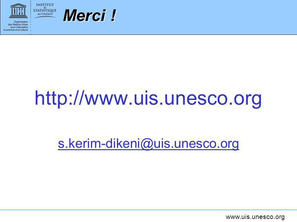 Merci ! http://www.uis.unesco.org s.kerim-dikeni@uis.unesco.org