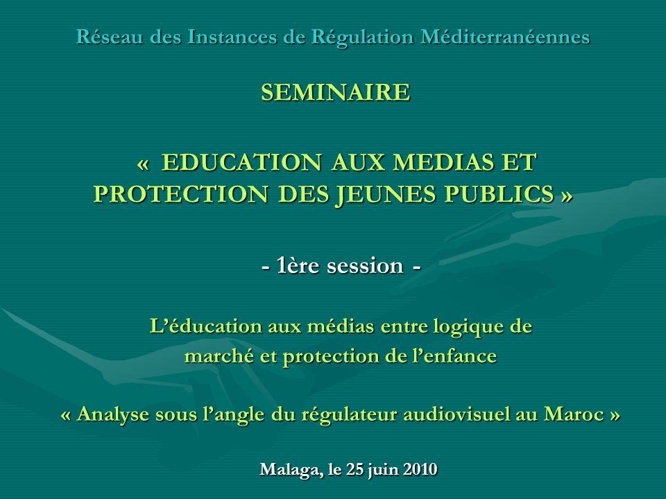 Réseau des Instances de Régulation Méditerranéennes SEMINAIRE « EDUCATION AUX MEDIAS ET PROTECTION DES JEUNES PUBLICS »