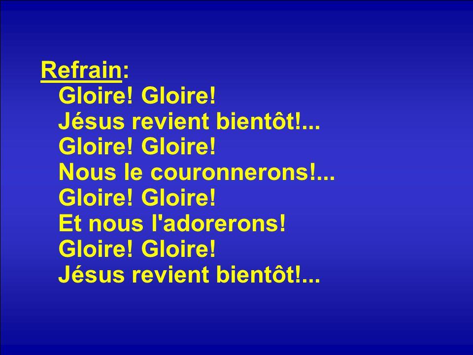 Refrain: Gloire. Gloire. Jésus revient bientôt. Gloire. Gloire