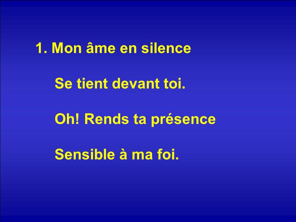 1. Mon âme en silence Se tient devant toi. Oh