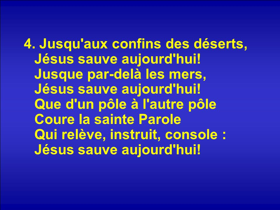 4. Jusqu aux confins des déserts, Jésus sauve aujourd hui