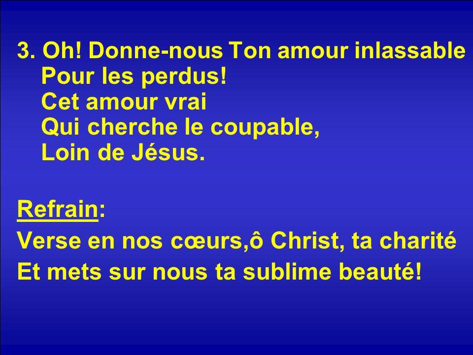 Verse en nos cœurs,ô Christ, ta charité