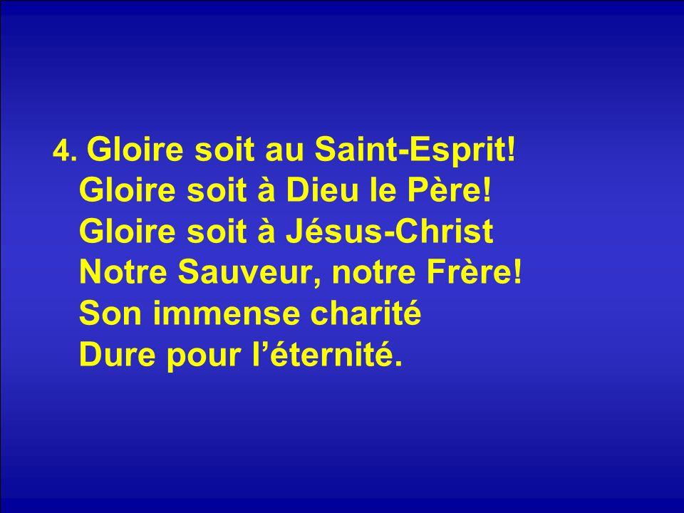 4. Gloire soit au Saint-Esprit. Gloire soit à Dieu le Père