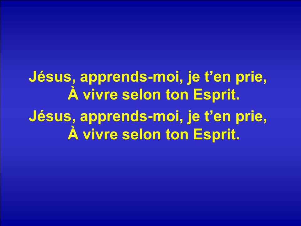 Jésus, apprends-moi, je t'en prie, À vivre selon ton Esprit.