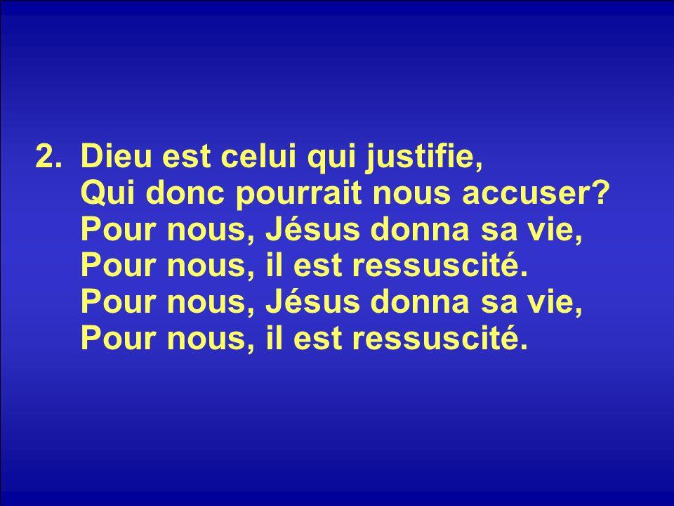 Dieu est celui qui justifie, Qui donc pourrait nous accuser