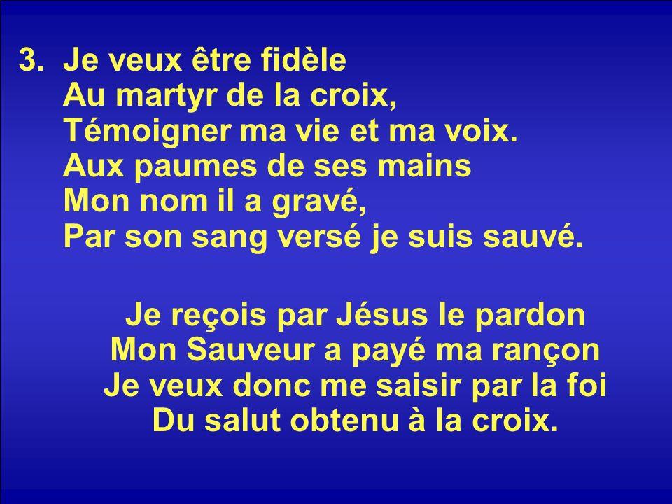 Je veux être fidèle Au martyr de la croix, Témoigner ma vie et ma voix