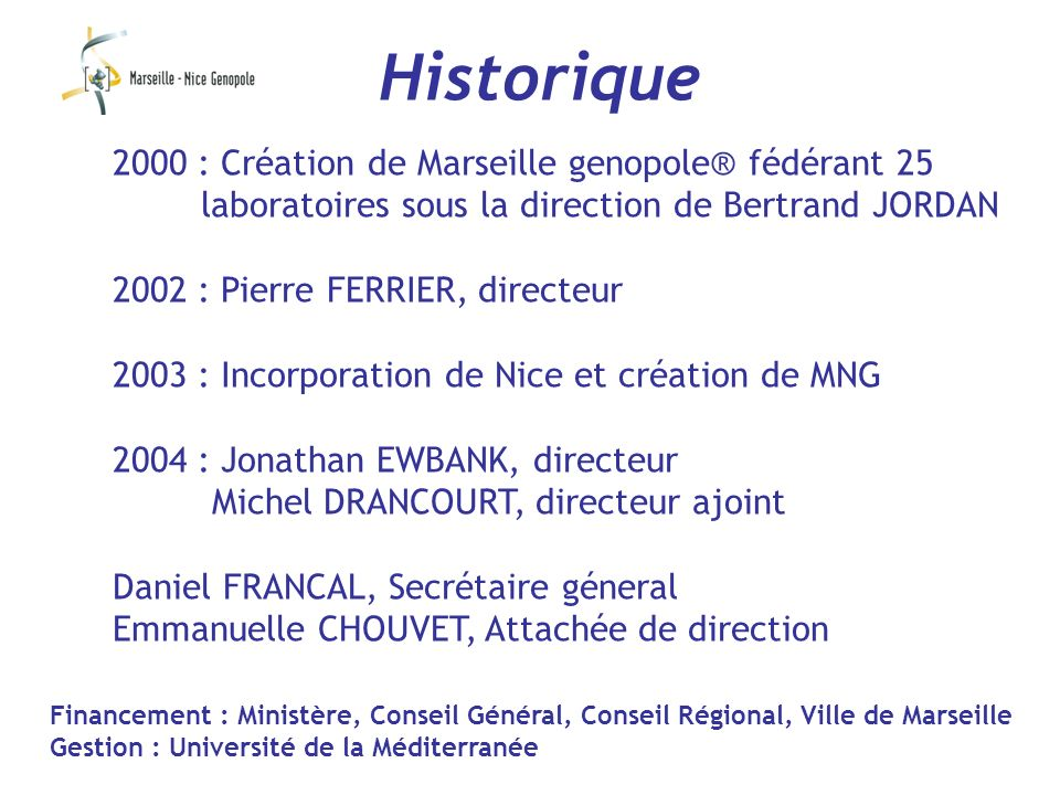 Historique 2000 : Création de Marseille genopole® fédérant 25 laboratoires sous la direction de Bertrand JORDAN.