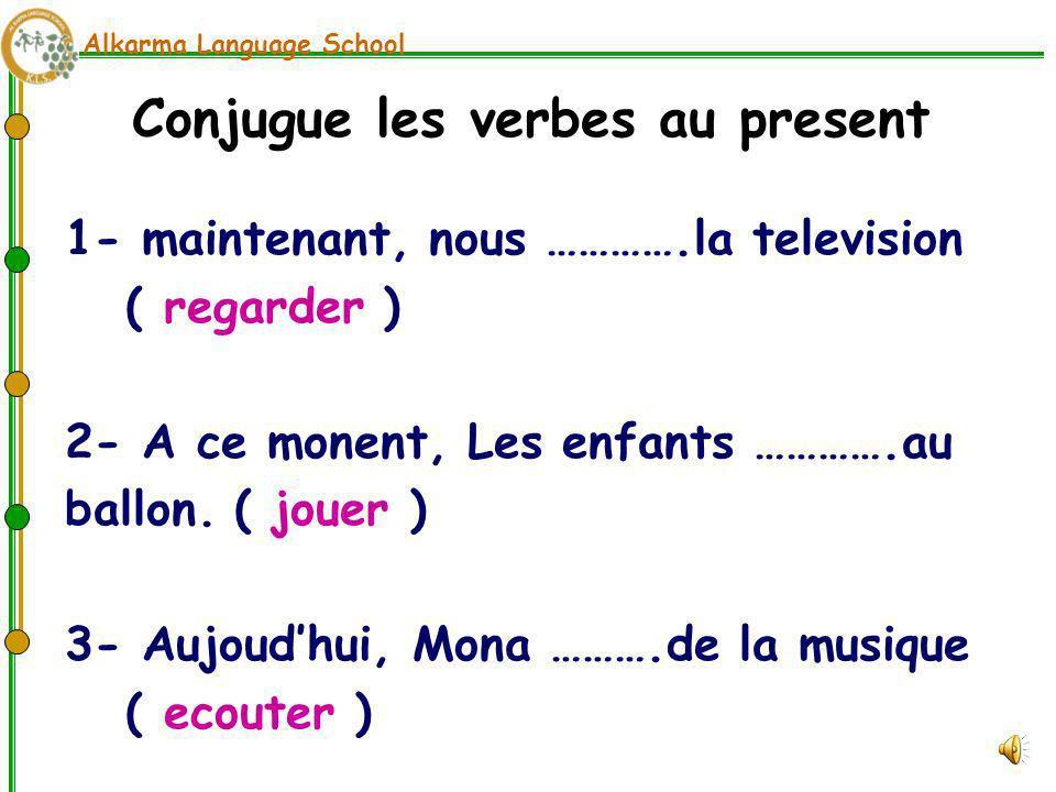 Conjugue les verbes au present