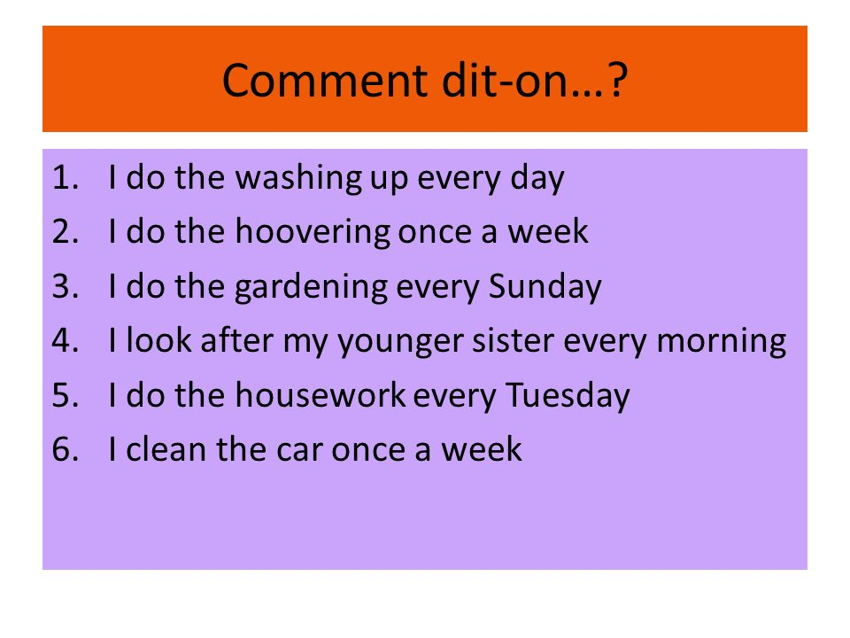 Comment dit-on… I do the washing up every day