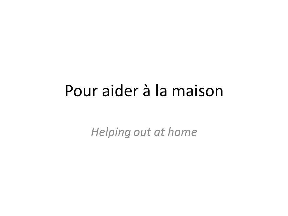 Pour aider à la maison Helping out at home