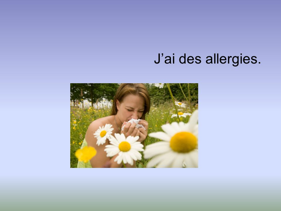 J'ai des allergies.