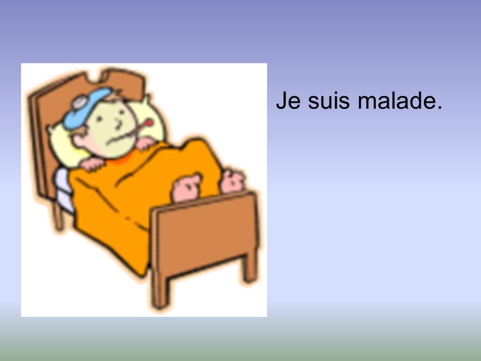Je suis malade.