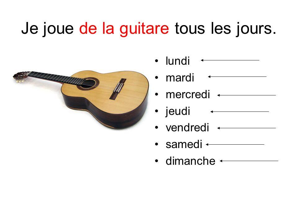 Je joue de la guitare tous les jours.