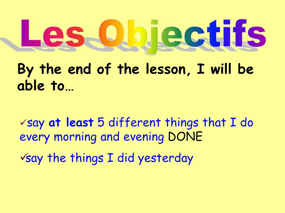 Les Objectifs By the end of the lesson, I will be able to…