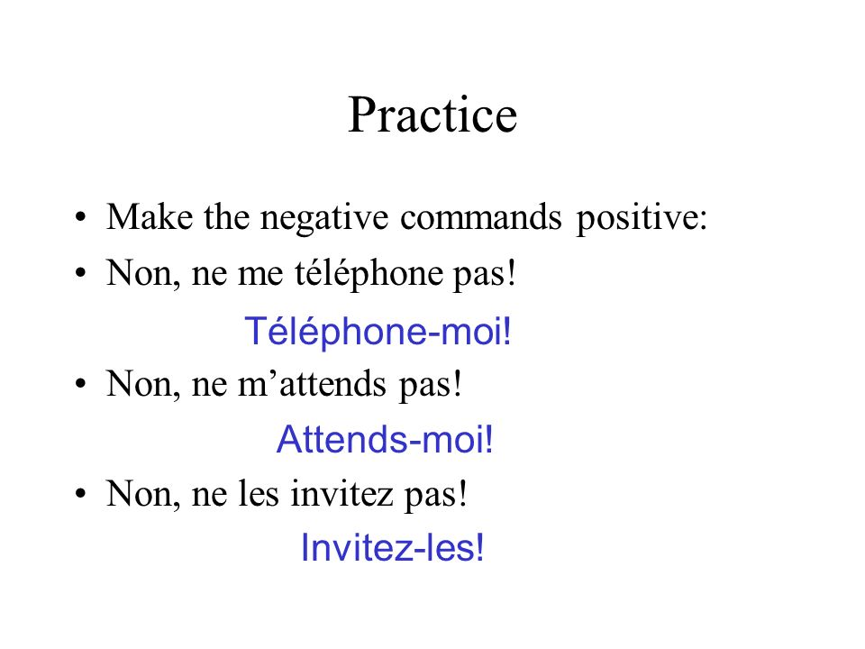 Practice Make the negative commands positive: