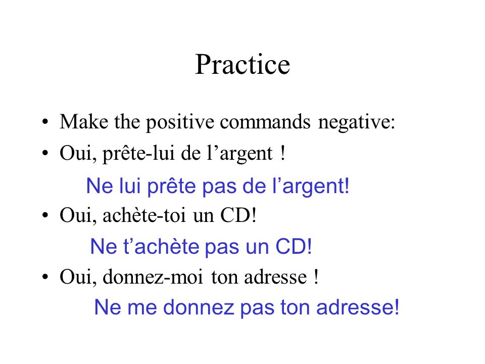 Practice Make the positive commands negative: