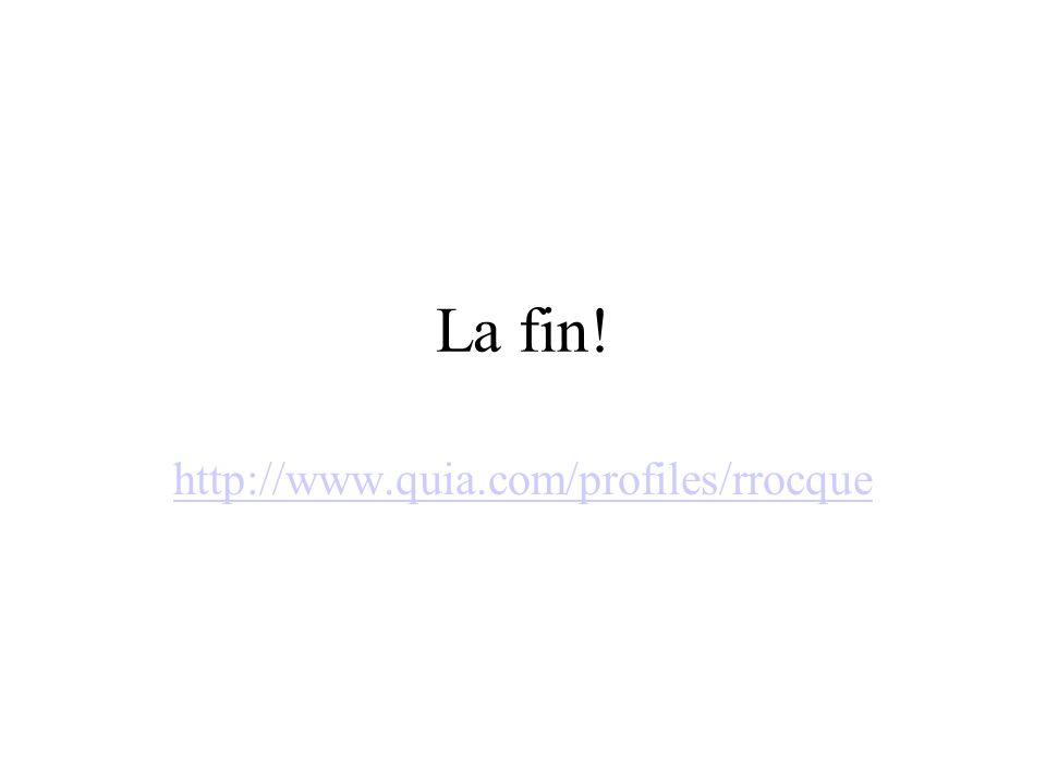La fin! http://www.quia.com/profiles/rrocque