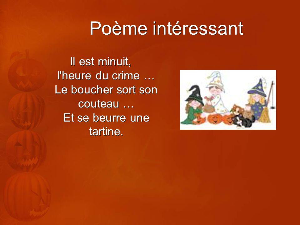 Poème intéressant Il est minuit, l heure du crime … Le boucher sort son couteau … Et se beurre une tartine.
