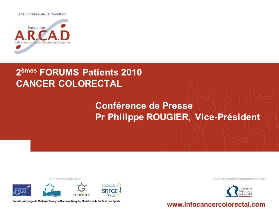 2èmes FORUMS Patients 2010 CANCER COLORECTAL. Conférence de Presse