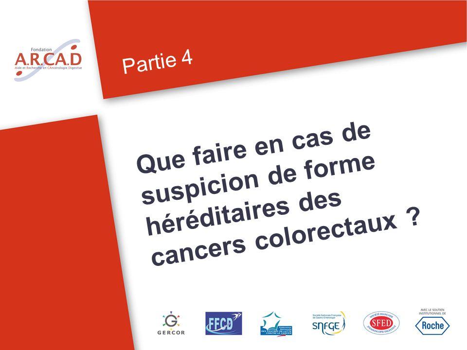 Partie 4 Que faire en cas de suspicion de forme héréditaires des cancers colorectaux