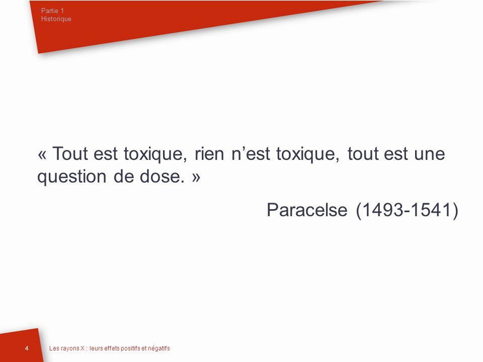 Partie 1 Historique « Tout est toxique, rien n'est toxique, tout est une question de dose. » Paracelse (1493-1541)
