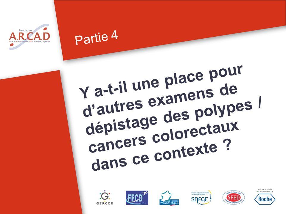 Partie 4 Y a-t-il une place pour d'autres examens de dépistage des polypes / cancers colorectaux dans ce contexte
