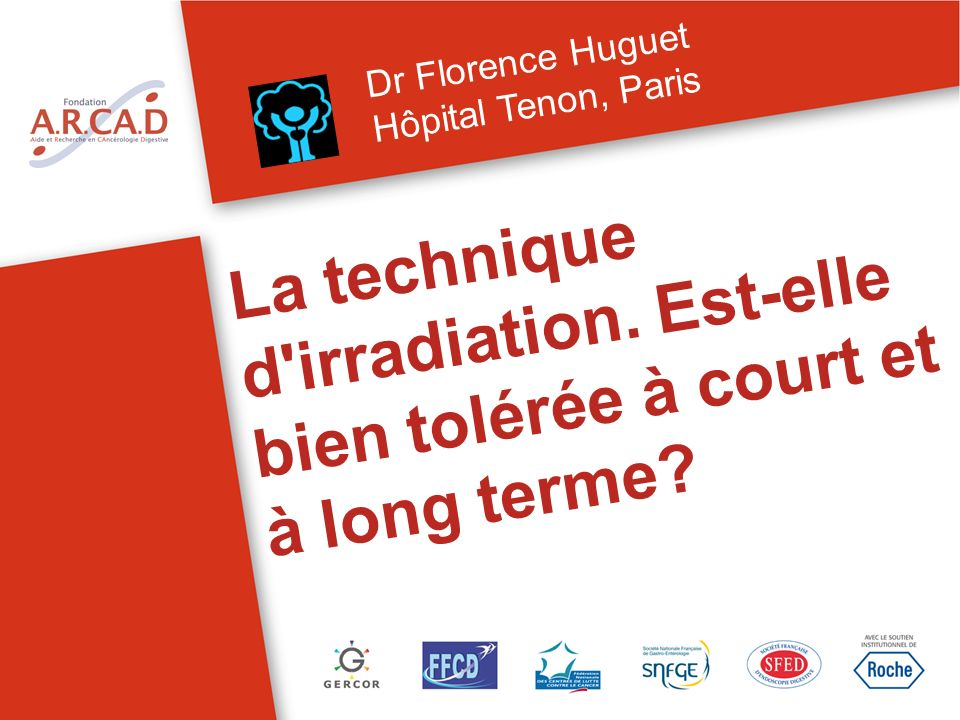 Dr Florence Huguet Hôpital Tenon, Paris. La technique d irradiation.