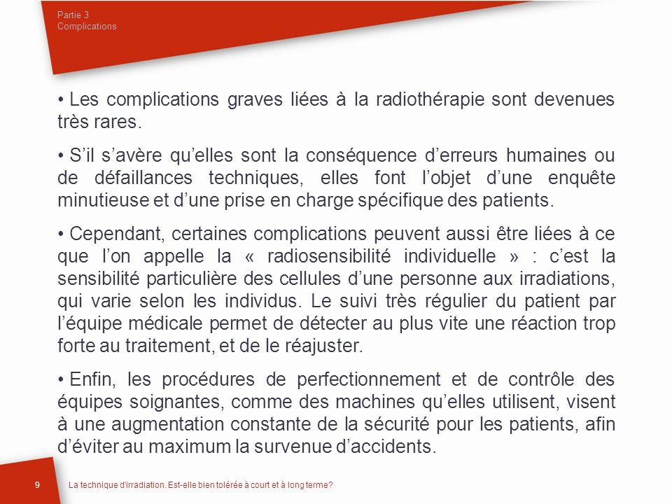 Partie 3 Complications Les complications graves liées à la radiothérapie sont devenues très rares.