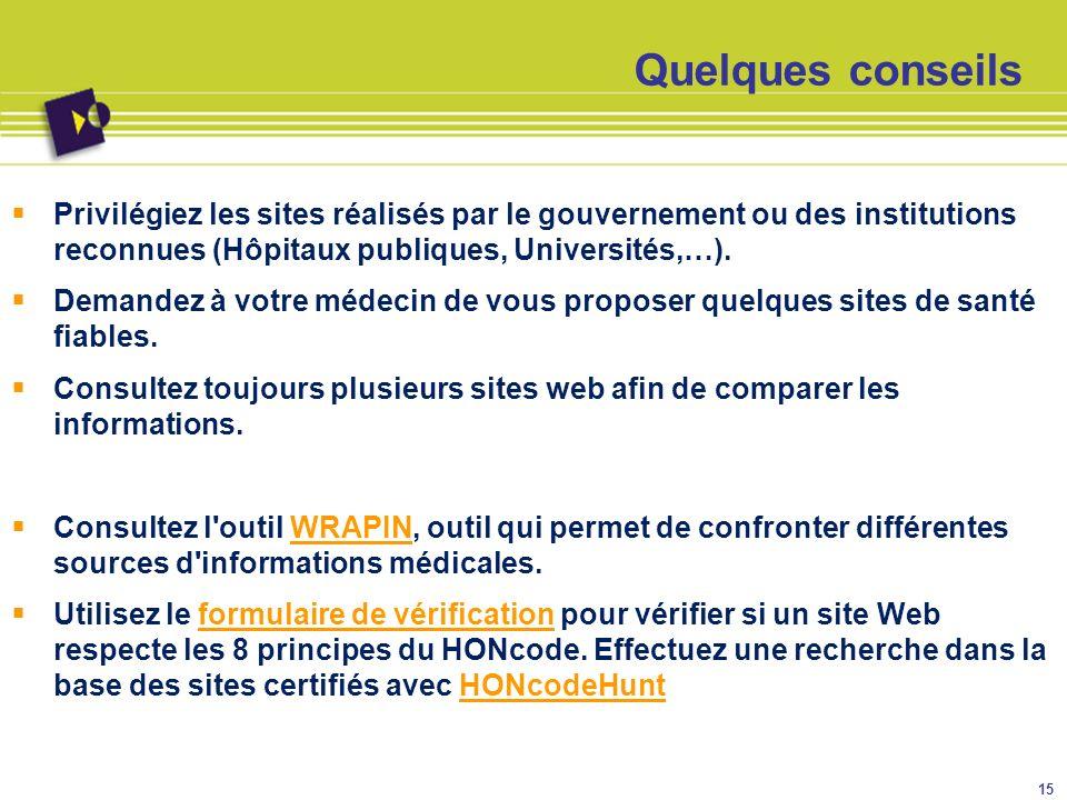 Quelques conseils Privilégiez les sites réalisés par le gouvernement ou des institutions reconnues (Hôpitaux publiques, Universités,…).