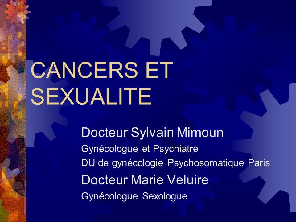 CANCERS ET SEXUALITE Docteur Sylvain Mimoun Docteur Marie Veluire
