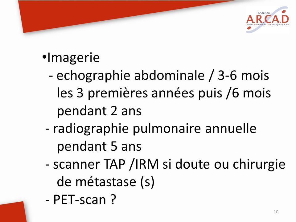 Imagerie - echographie abdominale / 3-6 mois les 3 premières années puis /6 mois pendant 2 ans. - radiographie pulmonaire annuelle pendant 5 ans.