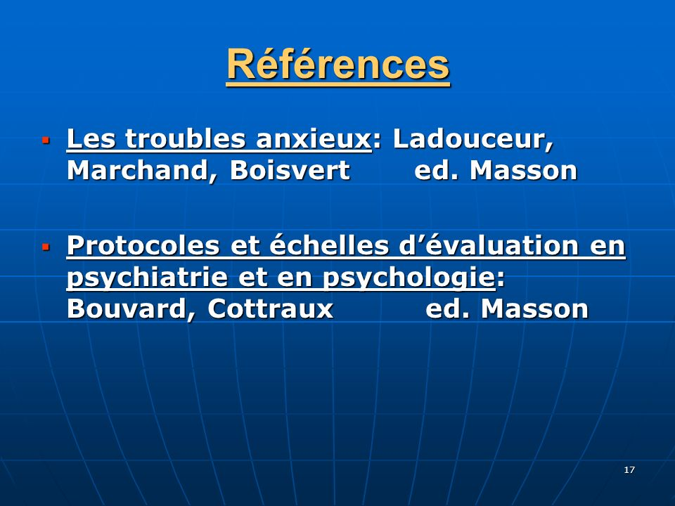 Références Les troubles anxieux: Ladouceur, Marchand, Boisvert ed. Masson.