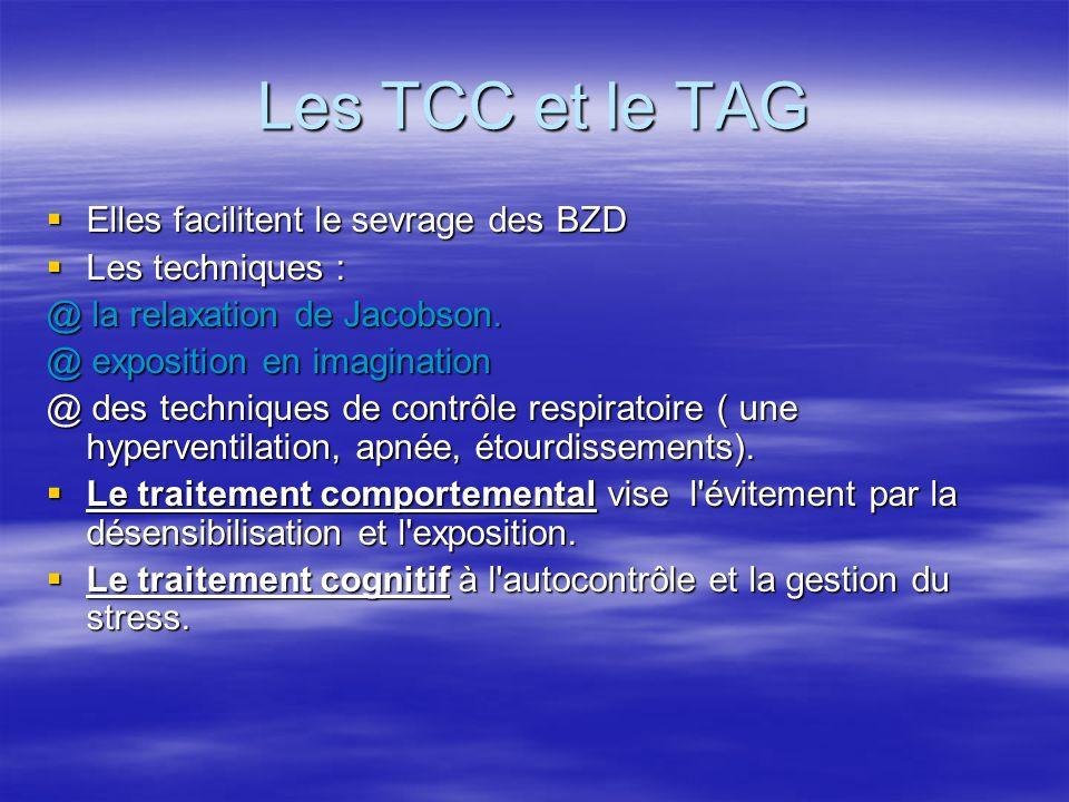 Les TCC et le TAG Elles facilitent le sevrage des BZD Les techniques :