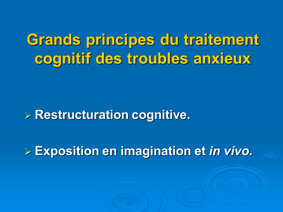 Grands principes du traitement cognitif des troubles anxieux