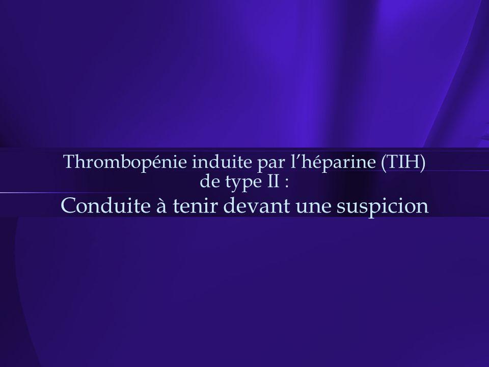 Thrombopénie induite par l'héparine (TIH) de type II : Conduite à tenir devant une suspicion