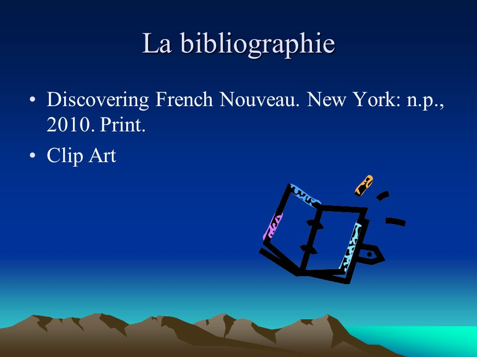 La bibliographie Discovering French Nouveau. New York: n.p., 2010. Print. Clip Art
