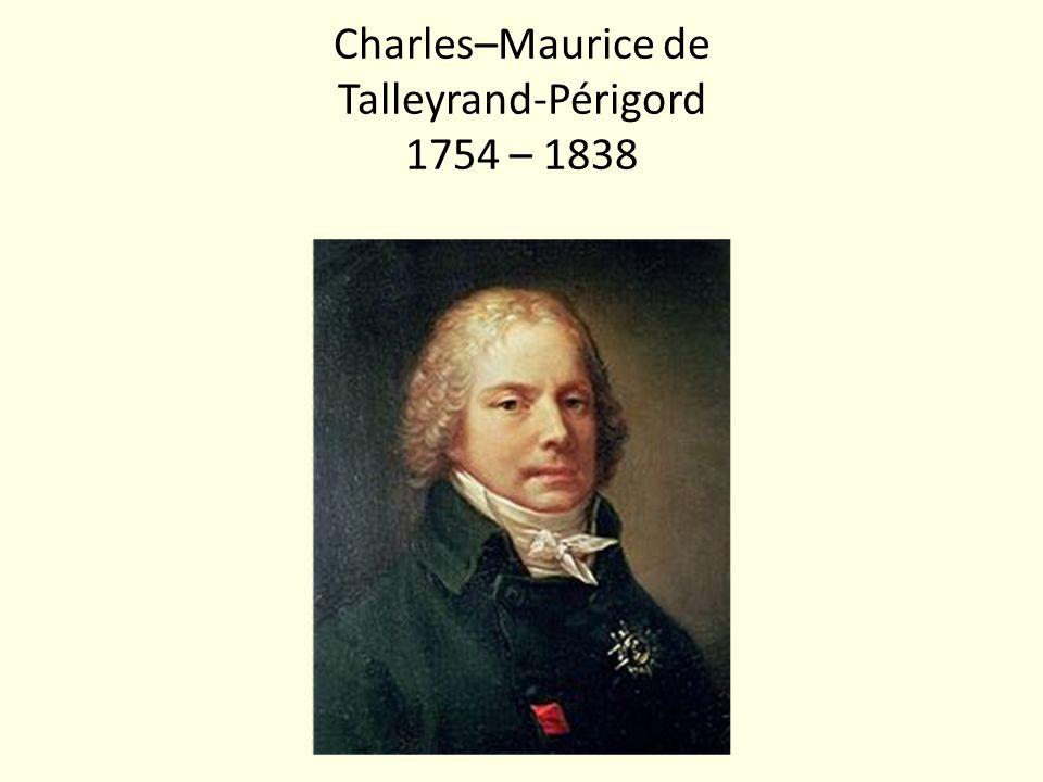 Charles–Maurice de Talleyrand-Périgord 1754 – 1838