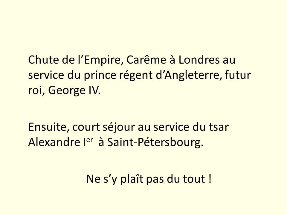 Chute de l'Empire, Carême à Londres au service du prince régent d'Angleterre, futur roi, George IV.