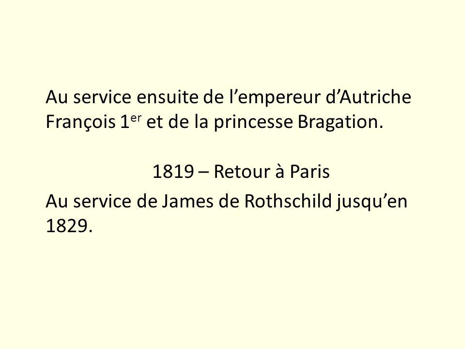 Au service ensuite de l'empereur d'Autriche François 1er et de la princesse Bragation.