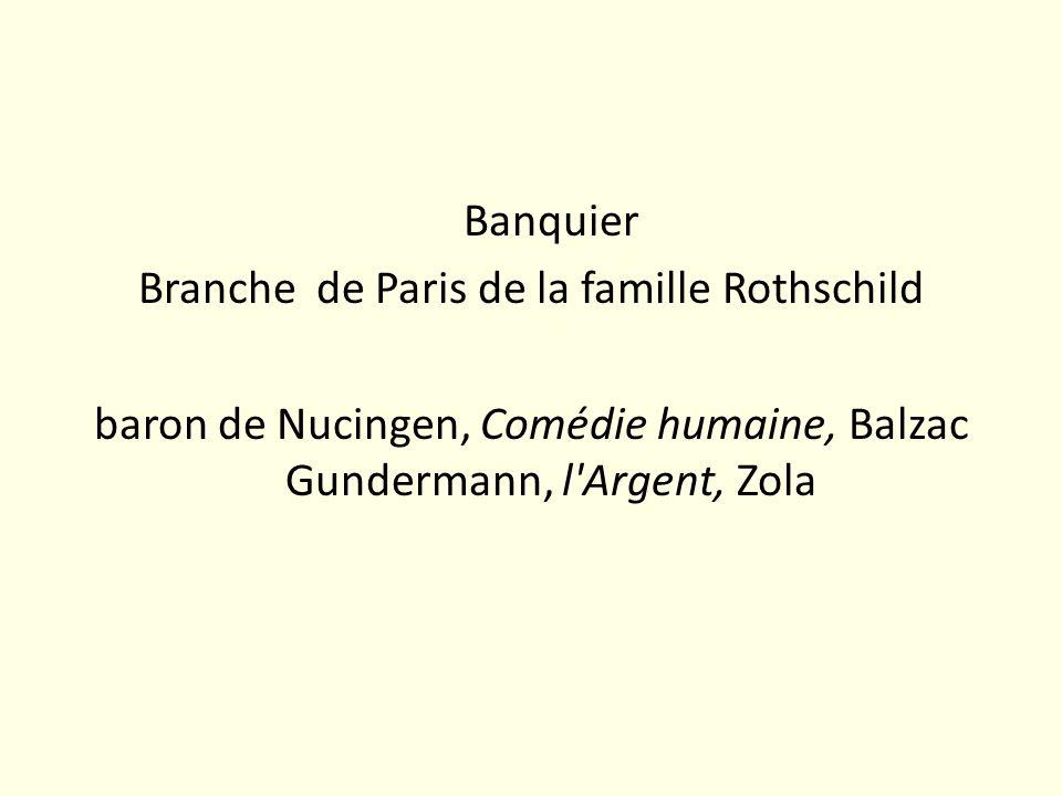 Banquier Branche de Paris de la famille Rothschild baron de Nucingen, Comédie humaine, Balzac Gundermann, l Argent, Zola