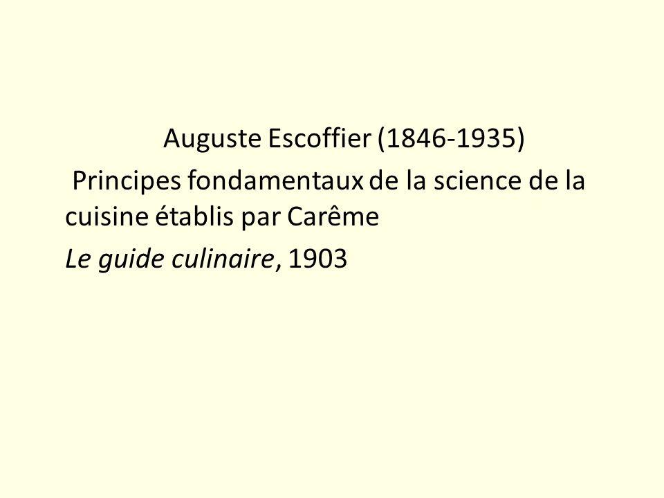 Auguste Escoffier (1846-1935) Principes fondamentaux de la science de la cuisine établis par Carême Le guide culinaire, 1903