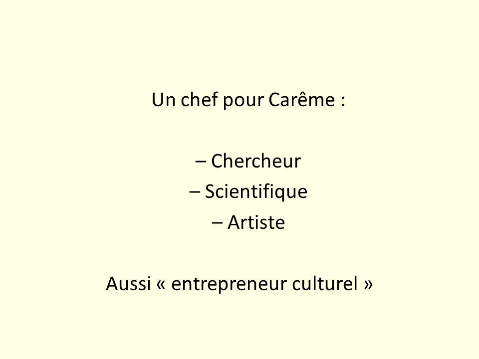 Un chef pour Carême : – Chercheur – Scientifique – Artiste Aussi « entrepreneur culturel »