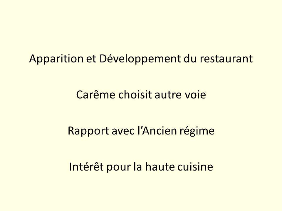 Apparition et Développement du restaurant Carême choisit autre voie Rapport avec l'Ancien régime Intérêt pour la haute cuisine