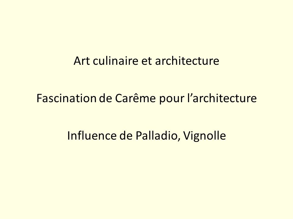 Art culinaire et architecture Fascination de Carême pour l'architecture Influence de Palladio, Vignolle