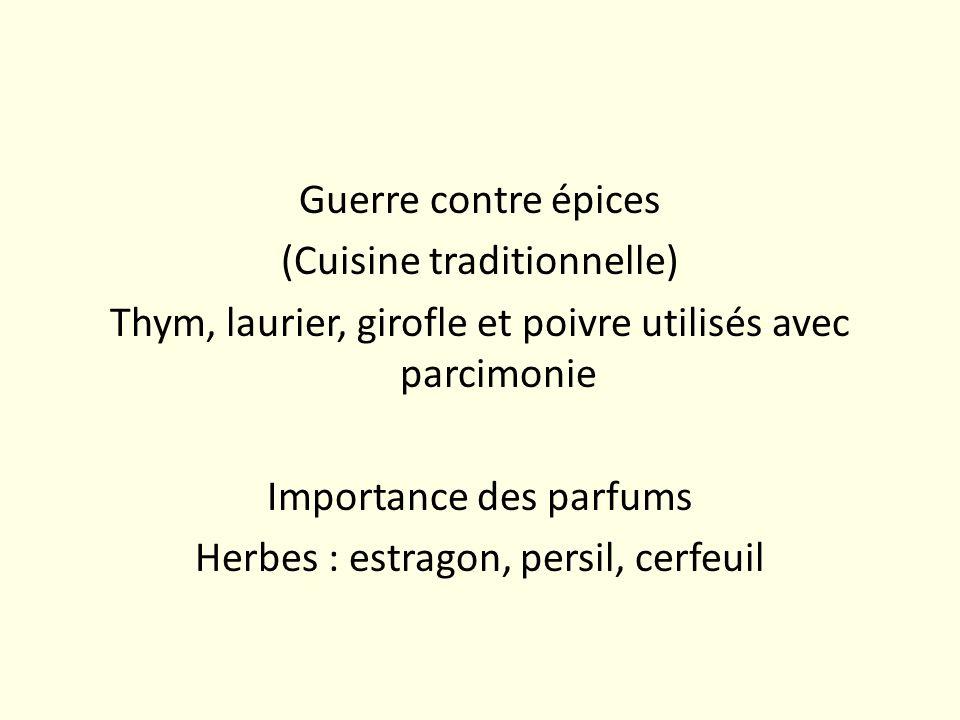 Guerre contre épices (Cuisine traditionnelle) Thym, laurier, girofle et poivre utilisés avec parcimonie Importance des parfums Herbes : estragon, persil, cerfeuil